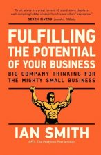 Fulfilling the Potential of Your Business: Big Company Thinking for the Mighty Small Business