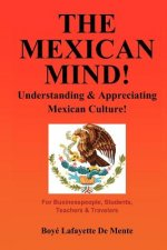 The Mexican Mind!: Understanding & Appreciating Mexican Culture!