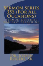 Sermon Series 35S (For All Occasions): Sermon Outlines For Easy Preaching