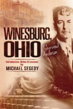 Winesburg, Ohio Sherwood Anderson: Introduction, Notes & Lessons by Michael Segedy