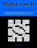 Medi-Cross II: 50 Advanced Medical Terminology Crossword Puzzles for Medical, Pre-Med, Nursing, Chiropractic, Emts, Pts and Other Health Care Professi