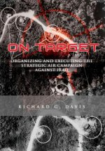 On Target: Organizing and Executing the Strategic Air Campaign Against Iraq: The U.S.A.F. in the the Persian Gulf War