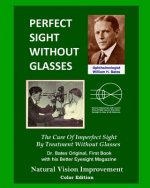 Perfect Sight Without Glasses: The Cure of Imperfect Sight by Treatment Without Glasses - Dr. Bates Original, First Book- Natural Vision Improvement (