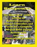 Learn Sun Power: The Illustrated guide to setting up Batteries, Inverter, Charge Controller, and Panels for a Complete Off-grid Solar E