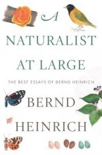 A Naturalist at Large: The Best Essays of Bernd Heinrich