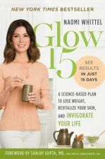 Glow15: A Science-Based Plan to Lose Weight, Rejuvenate Your Skin, and Invigorate Your Life