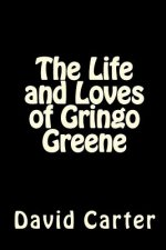 The Life and Loves of Gringo Greene