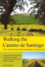 Walking the Camino de Santiago: 1st Edition: From St. Jean Pied - Roncesvalles - Santiago