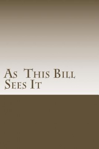 As This Bill Sees It: : Lessons Learned in A.A. Meetings