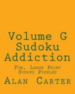Volume G Sudoku Addiction: Fun, Large Print Sudoku Puzzles