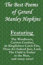 "The Best Poems of Gerard Manley Hopkins: Featuring ""The Windhover,"" ""Carrion Comfort,"" ""As Kingfishers Catch Fire,"" &quo"
