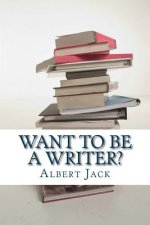 Want to Be a Writer?: Then Do It Properly!