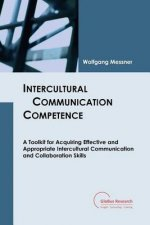 Intercultural Communication Competence: A Toolkit for Acquiring Effective and Appropriate Intercultural Communication and Collaboration Skills