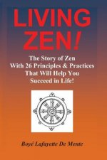 Living Zen! the Story of Zen with 26 Principles & Practices for Helping You Succeed in Life!