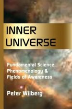 Inner Universe: Fundamental Science, Phenomenology & Fields of Awareness