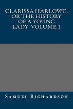 Clarissa Harlowe; Or the History of a Young Lady Volume 1