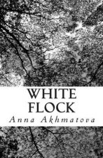 White Flock: Poetry of Anna Akhmatova