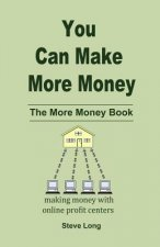 You Can Make More Money: The More Money Book