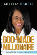 God-Made Millionaire: Creating Wealth as an Emerging Entrepreneur