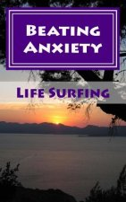 Beating Anxiety: A Guide to Managing and Overcoming Anxiety Disorders