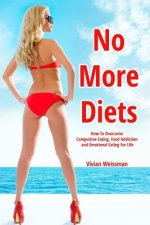 No More Diets!: How To Overcome Compulsive Eating, Food Addiction: (Eating Disorders, Food Addiction Recovery, Fasting Diet Plans, Hea