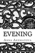 Evening: Poetry of Anna Akhmatova