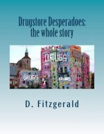 Drugstore Desperadoes: The Whole Story: Uncut Version of Prescription for Abuse