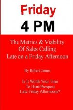 Friday 4 PM: The Metrics and Viability of Sales Calling Late on a Friday Afternoon