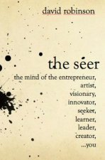 The Seer: The Mind of the Entreperneur, Artist, Visionary, Innovator, Seeker, Learner, Leader, Creator, ...You