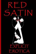 Red Satin: Red Satin Is a Collection of Several Explicit Erotic Stories