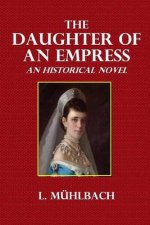 The Daughter of an Empress: An Historical Novel with Illustrations