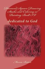 Diamond Square Drawing Stacks and Coloring or Painting Book IV: dedicated to God
