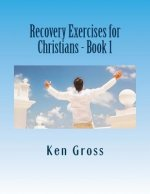 Recovery Exercises for Christians - Book 1: 50 Written Exercises for Recovery Programs