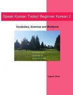 Speak Korean Today! Beginner Korean 2: Vocabulary, Grammar and Workbook