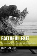 Faithful Exit: My Journey to the Edge of Suicide and Back