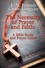 The Necessity of Prayer and Faith: A Bible Study and Prayer Guide