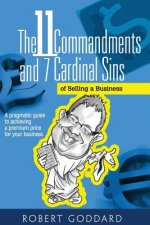 The 11 Commandments and 7 Cardinal Sins of Selling a Business: A Pragmatic Guide to Achieving a Premium Price for Your Business