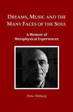 Dreams, Music and the Many Faces of the Soul: A Memoir of Metaphysical Experiences