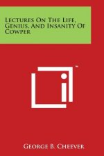 Lectures on the Life, Genius, and Insanity of Cowper