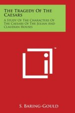 The Tragedy of the Caesars: A Study of the Characters of the Caesars of the Julian and Claudian Houses