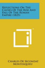 Reflections on the Causes of the Rise and Fall of the Roman Empire (1825)