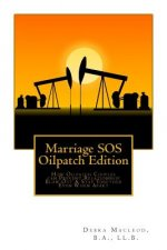 Marriage SOS: Oilpatch Edition: How Oilpatch Couples Can Prevent Relationship Blow Out & Stay Together Even When Apart