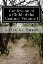 Confession of a Child of the Century Volume I