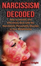 Narcissism Decoded: How to Identify and Effectively Deal with the Narcissistic Personality Disorder in Your Relationship