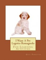 I Want a Pet Lagotto Romagnolo: Fun Learning Activities
