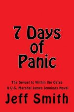 7 Days of Panic: The Sequel to Within the Gates A U.S. Marshal James Jennings Novel