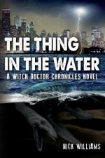 The Thing in the Water: A Witch Doctor Chronicles Novel