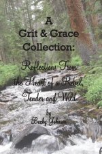 A Grit & Grace Collection: Reflections from the Heart of a Rebel, Tender and Wild