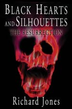 Black Hearts and Silhouettes- Book 2: The Resurrection