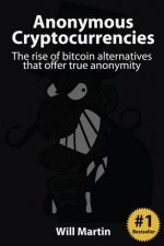 Anonymous Cryptocurrencies: The Rise of Bitcoin Alternatives That Offer True Anonymity